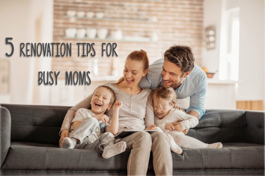 5-Renovation-Tips-for-Busy-Moms