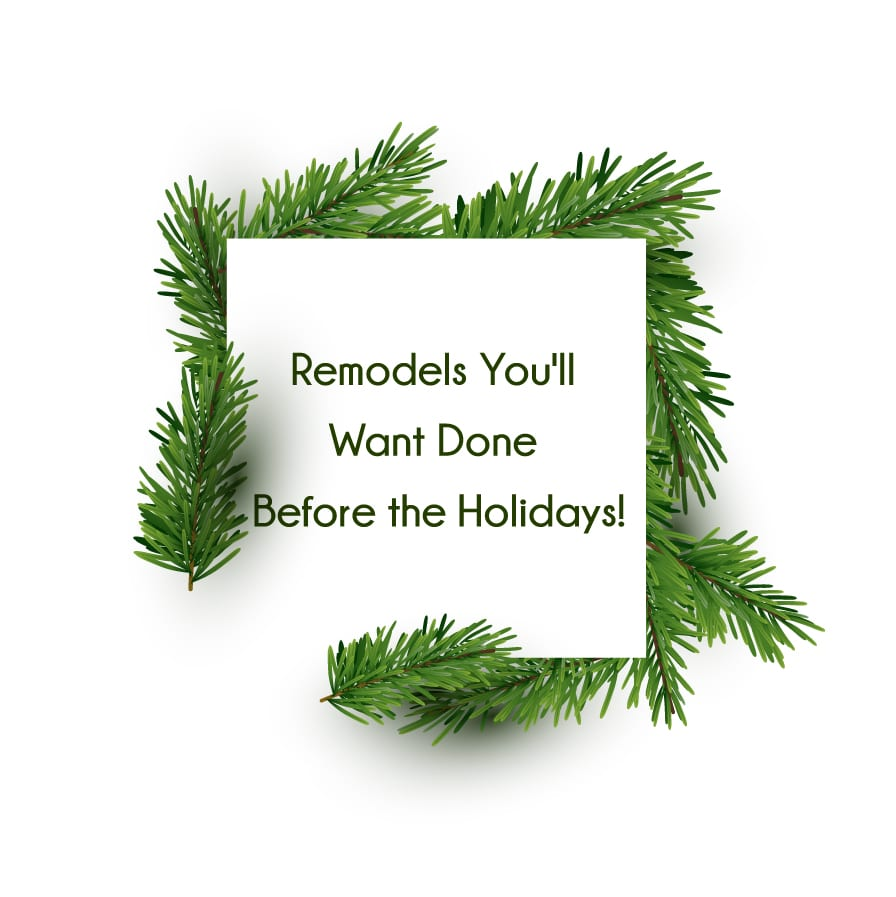 Remodels You'll Want Done Before the Holidays!